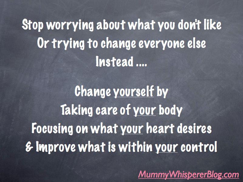 Change Yourself | Mummy Whisperer Blog